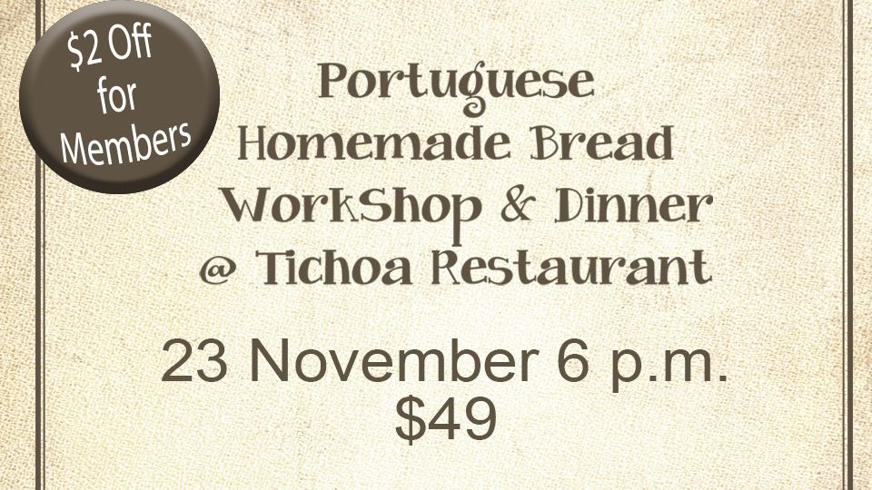 Portuguese Homemade Bread, WorkShop & Dinner @ Tichoa Restaurant